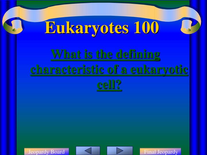 What is the defining characteristic of a eukaryotic cell?