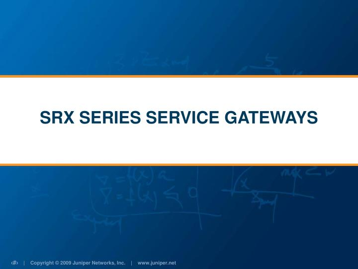 SRX SERIES SERVICE GATEWAYS