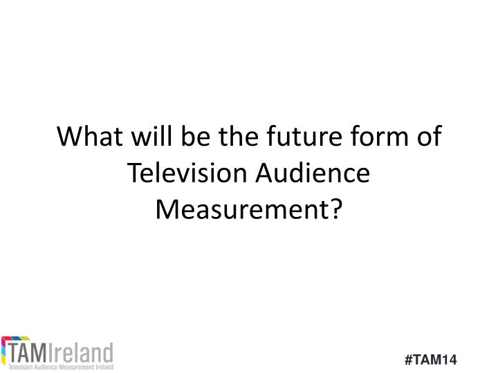 What will be the future form of Television Audience Measurement?