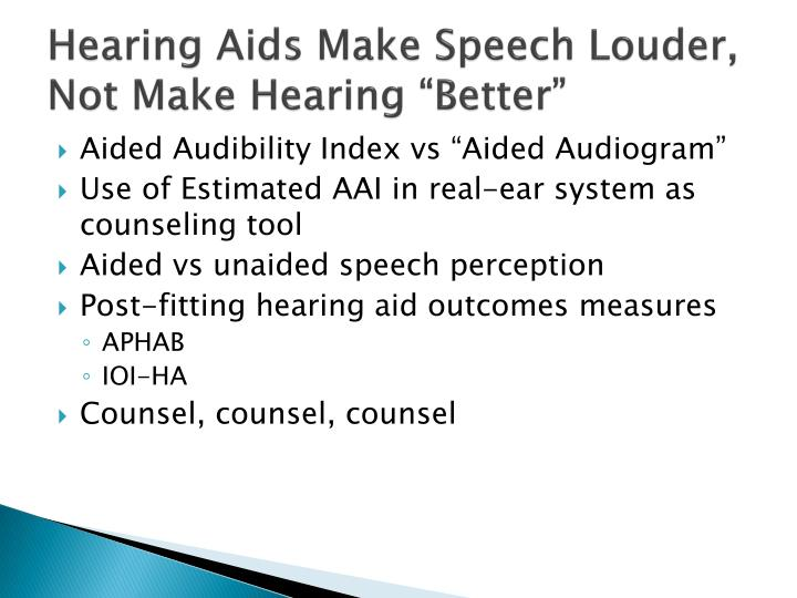 "Hearing Aids Make Speech Louder,  Not Make Hearing ""Better"""