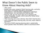 what doesn t the public seem to know about hearing aids