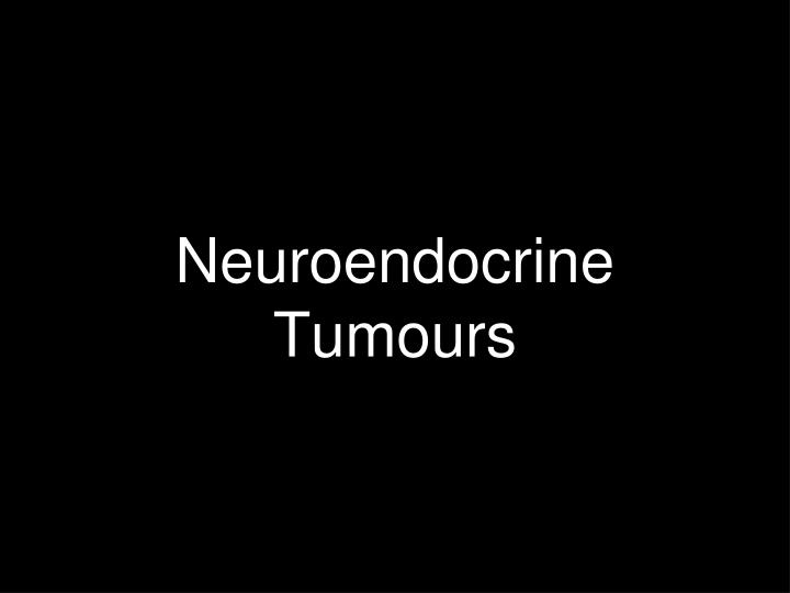 Neuroendocrine Tumours