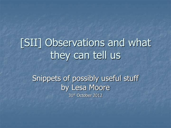 Sii observations and what they can tell us