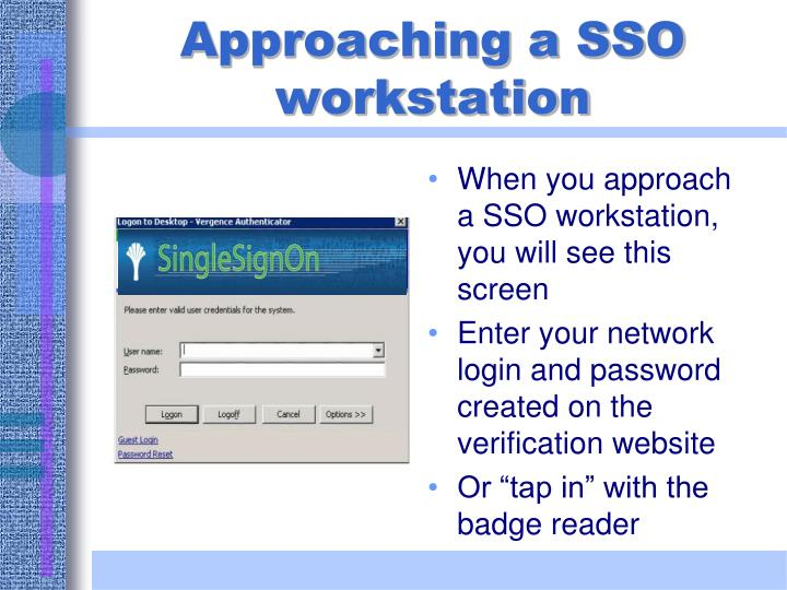 When you approach a SSO workstation, you will see this screen