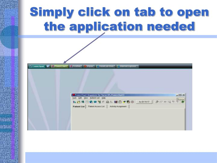 Simply click on tab to open the application needed