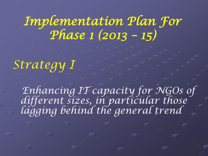Implementation Plan For Phase 1 (2013 – 15)