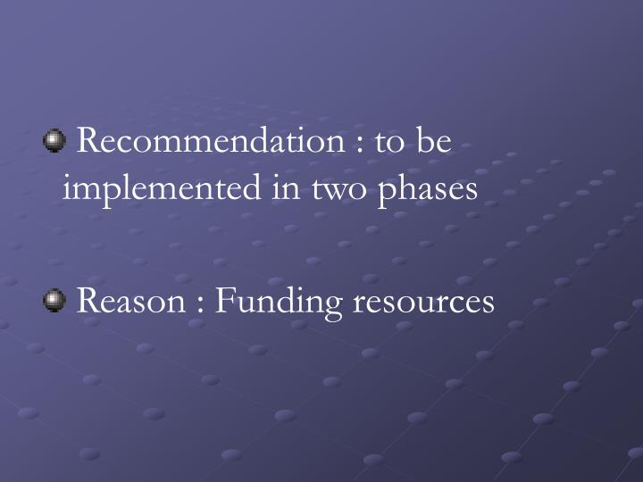 Recommendation : to be   implemented in two phases