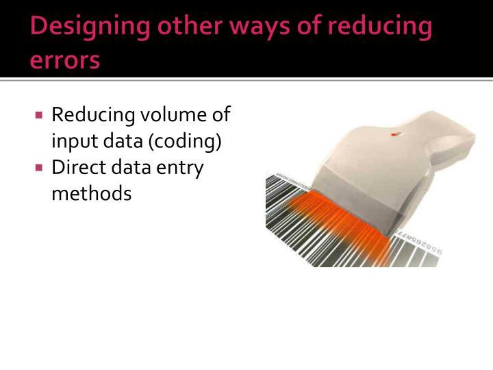Designing other ways of reducing errors