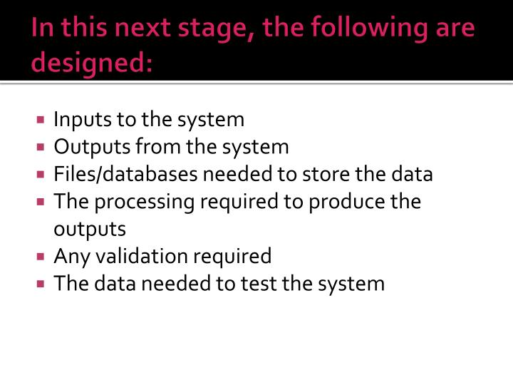 In this next stage, the following are designed:
