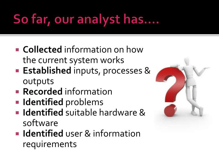 So far, our analyst has….