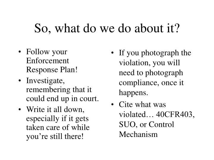 Follow your Enforcement Response Plan!