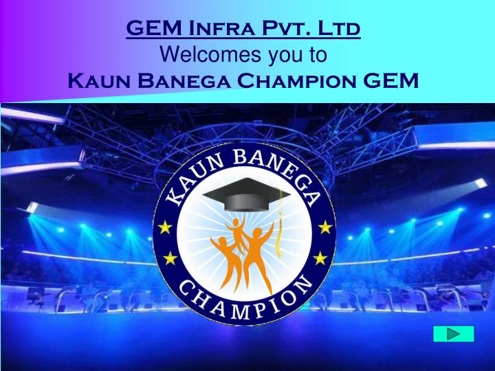 Gem infra pvt ltd welcomes you to kaun banega champion gem