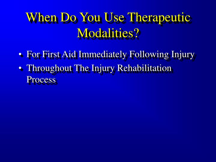 When Do You Use Therapeutic Modalities?