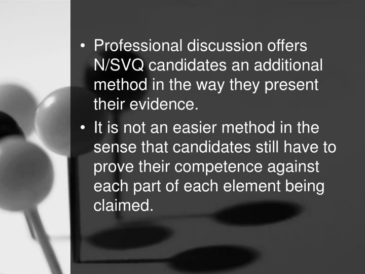 Professional discussion offers N/SVQ candidates an additional method in the way they present their evidence.
