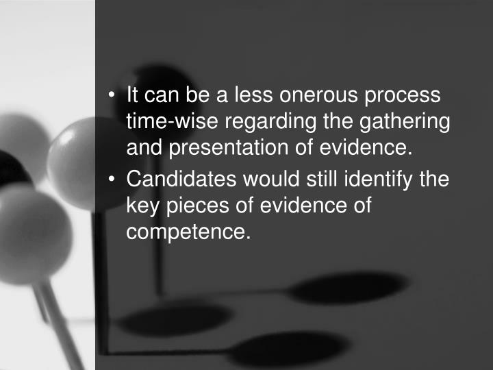 It can be a less onerous process time-wise regarding the gathering and presentation of evidence.