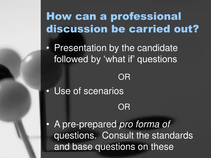 How can a professional discussion be carried out?
