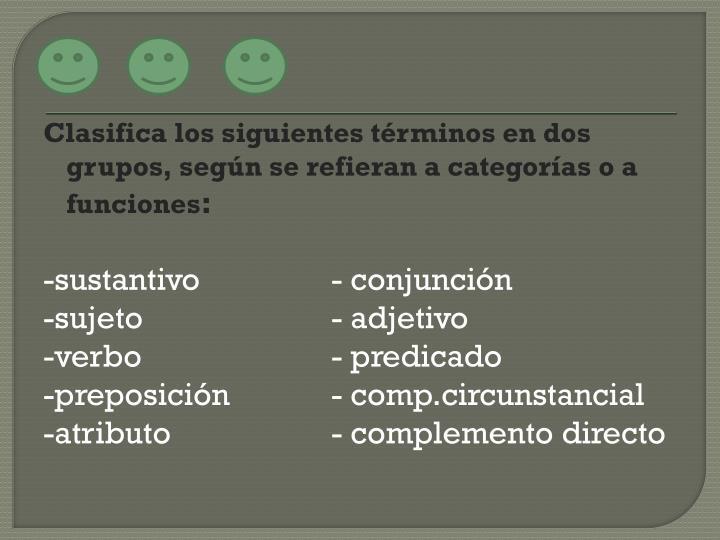 Clasifica los siguientes términos en dos grupos, según se refieran a categorías o a funciones