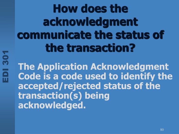 How does the acknowledgment communicate the status of the transaction?