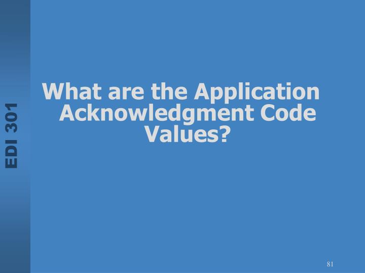 What are the Application Acknowledgment Code Values?