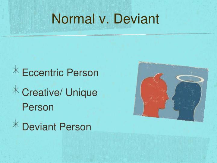 Normal v. Deviant