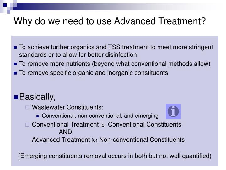 Why do we need to use Advanced Treatment?