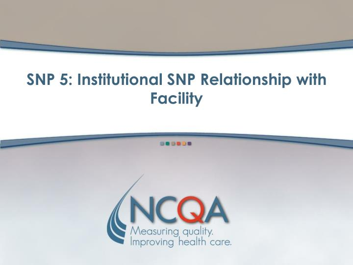 SNP 5: Institutional SNP Relationship with Facility