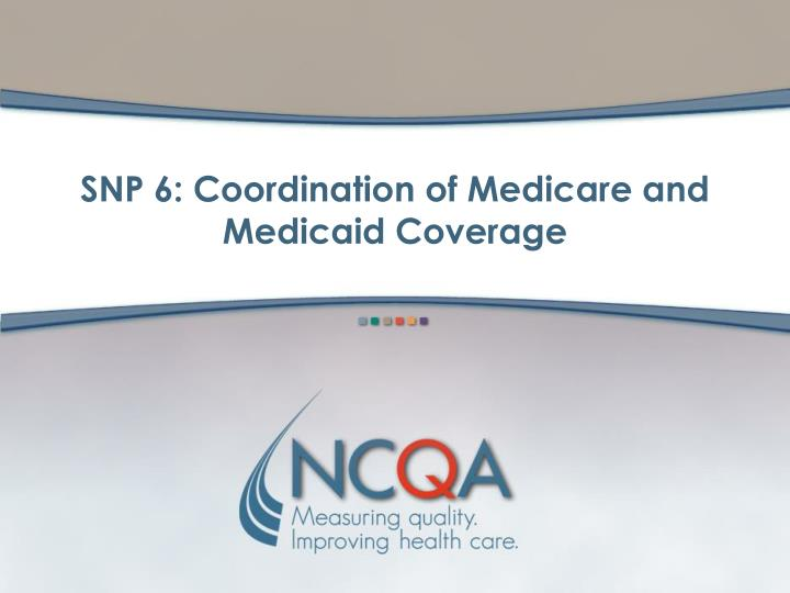 SNP 6: Coordination of Medicare and Medicaid Coverage