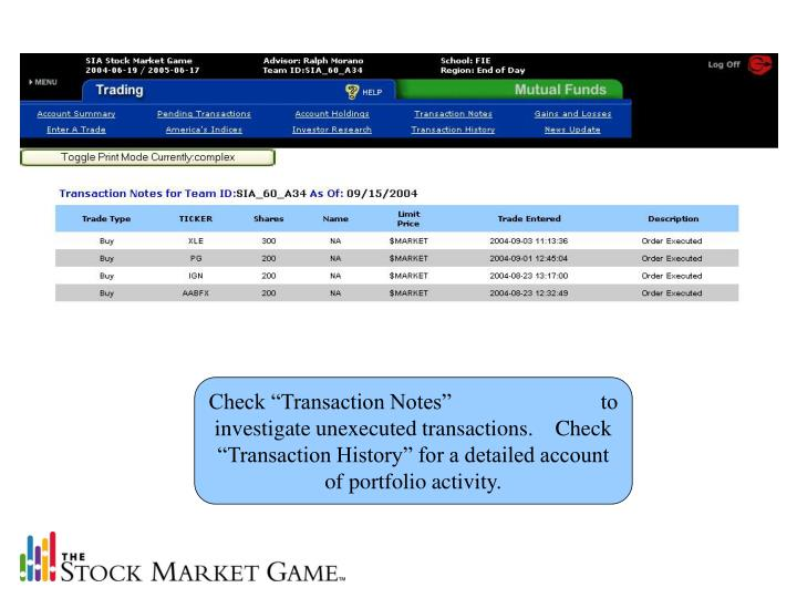 "Check ""Transaction Notes""                           to investigate unexecuted transactions.    Check ""Transaction History"" for a detailed account of portfolio activity."