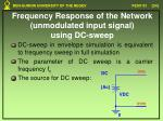 frequency response of the network unmodulated input signal using dc sweep