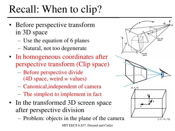 Recall: When to clip?