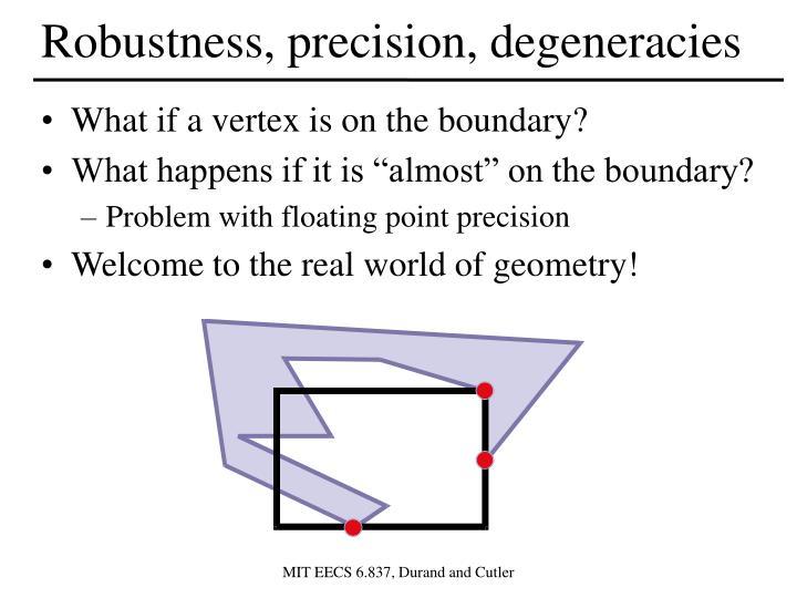 Robustness, precision, degeneracies