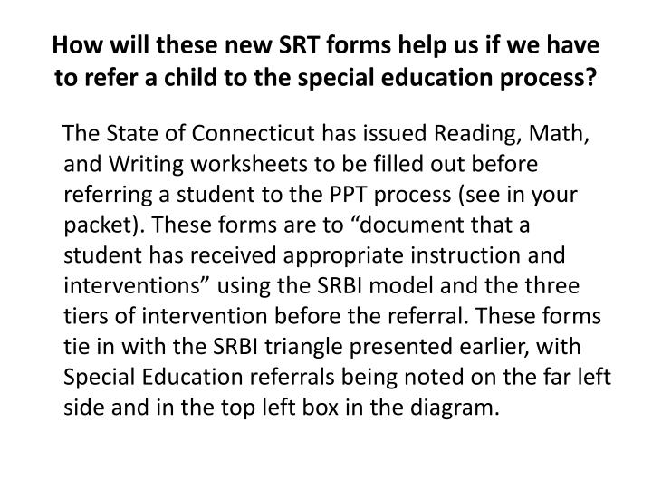 How will these new SRT forms help us if we have to refer a child to the special education process?