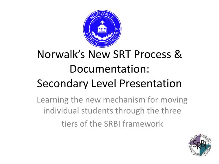 Norwalk s new srt process documentation secondary level presentation