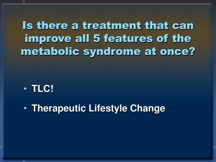 Is there a treatment that can improve all 5 features of the metabolic syndrome at once?