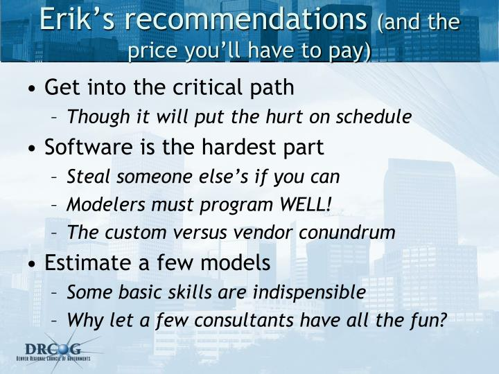 Erik s recommendations and the price you ll have to pay