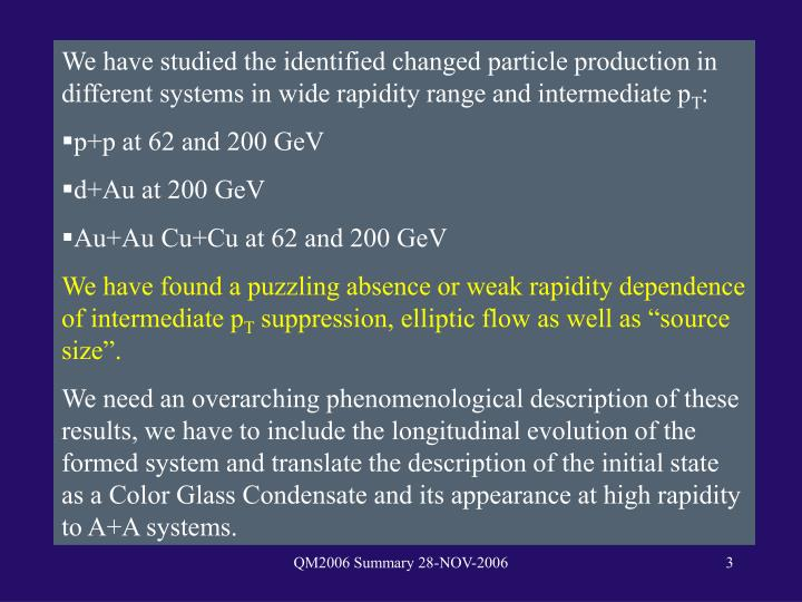 We have studied the identified changed particle production in different systems in wide rapidity range and intermediate p