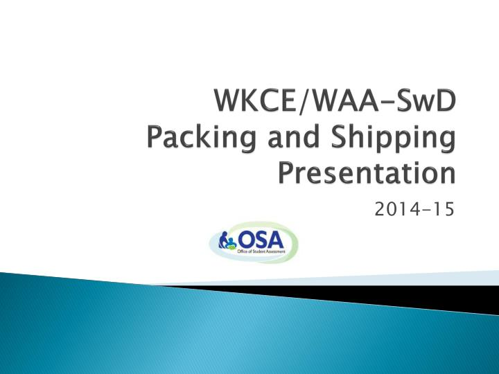 Wkce waa swd packing and shipping presentation