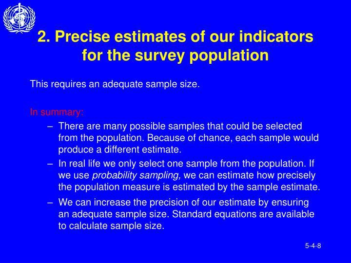 2. Precise estimates of our indicators for the survey population