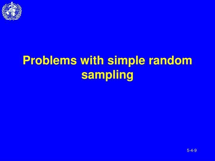 Problems with simple random sampling