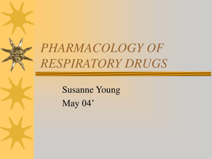 PHARMACOLOGY OF RESPIRATORY DRUGS