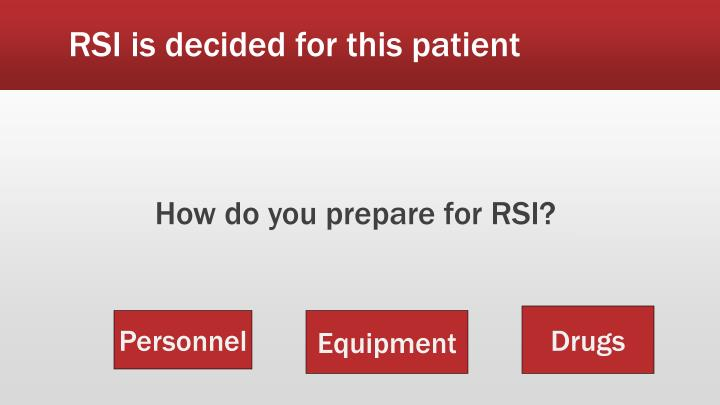 RSI is decided for this patient