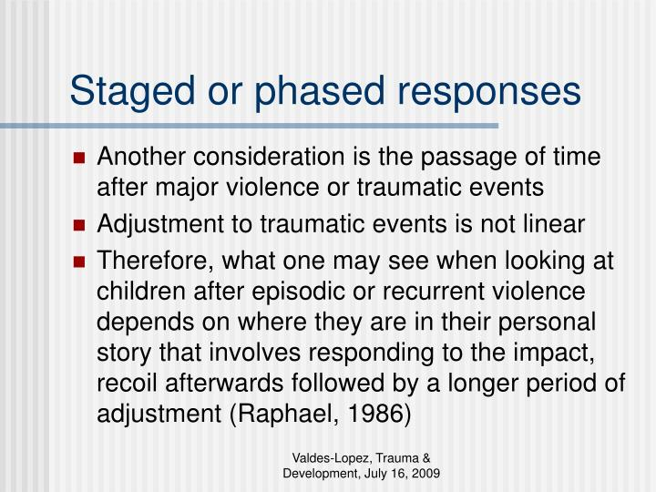 Staged or phased responses