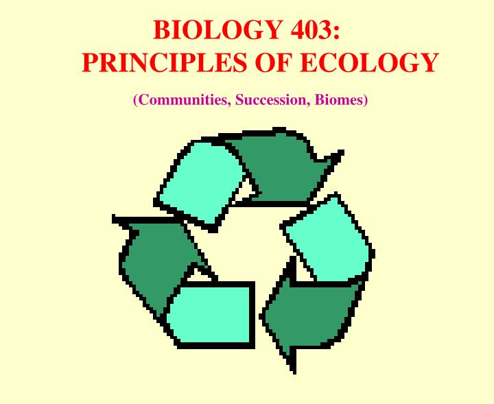 biology 403 principles of ecology communities succession biomes