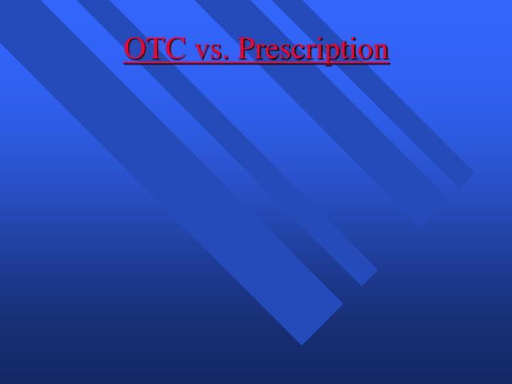 OTC vs. Prescription