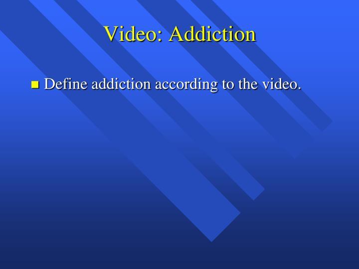 Video: Addiction