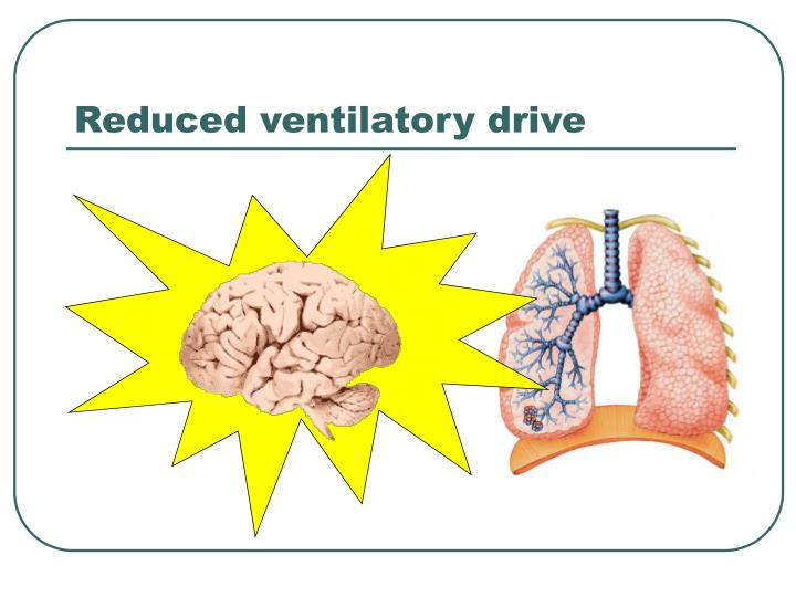 Reduced ventilatory drive