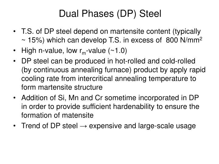 T.S. of DP steel depend on martensite content (typically ~ 15%) which can develop T.S. in excess of  800 N/mm