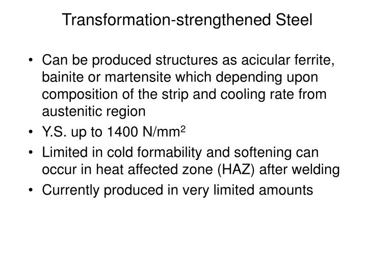 Can be produced structures as acicular ferrite, bainite or martensite which depending upon composition of the strip and cooling rate from austenitic region