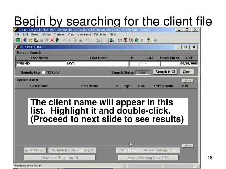 Begin by searching for the client file