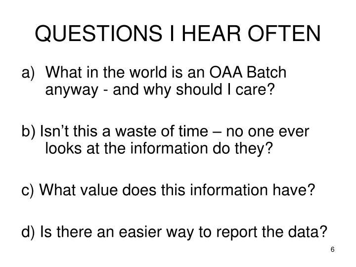 QUESTIONS I HEAR OFTEN